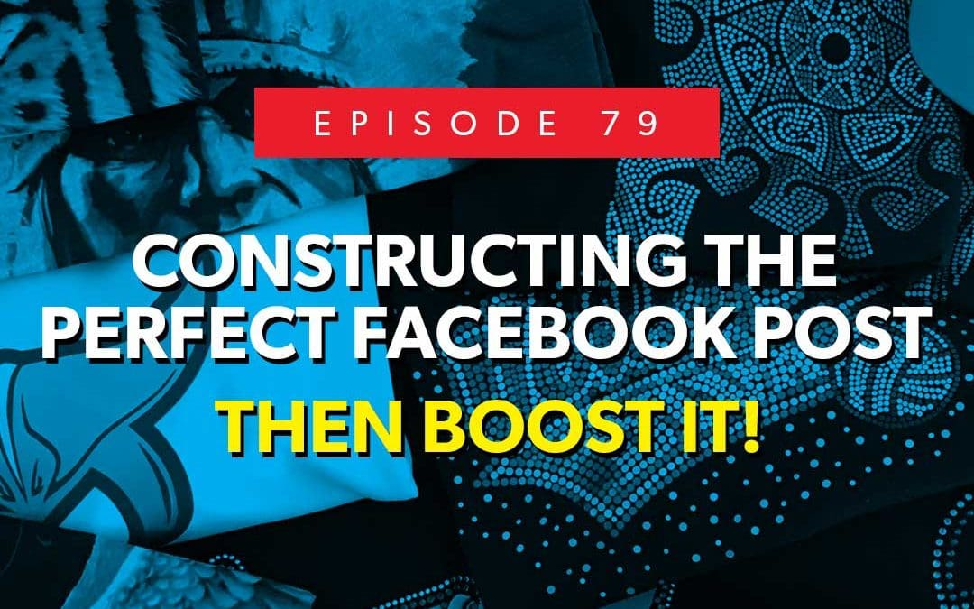 Episode 79 – Constructing the perfect Facebook post… then boost it!