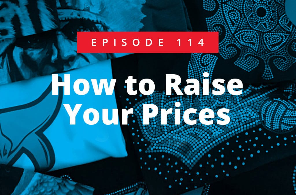 Episode 114 – How to Raise Your Prices